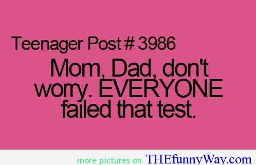 3986-failed-test-mom-amp-dad-teenager-post-teenagerposts-Favim.com-459511